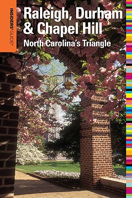 Insiders' Guide to Raleigh, Durham & Chapel Hill By Nimocks, Amber